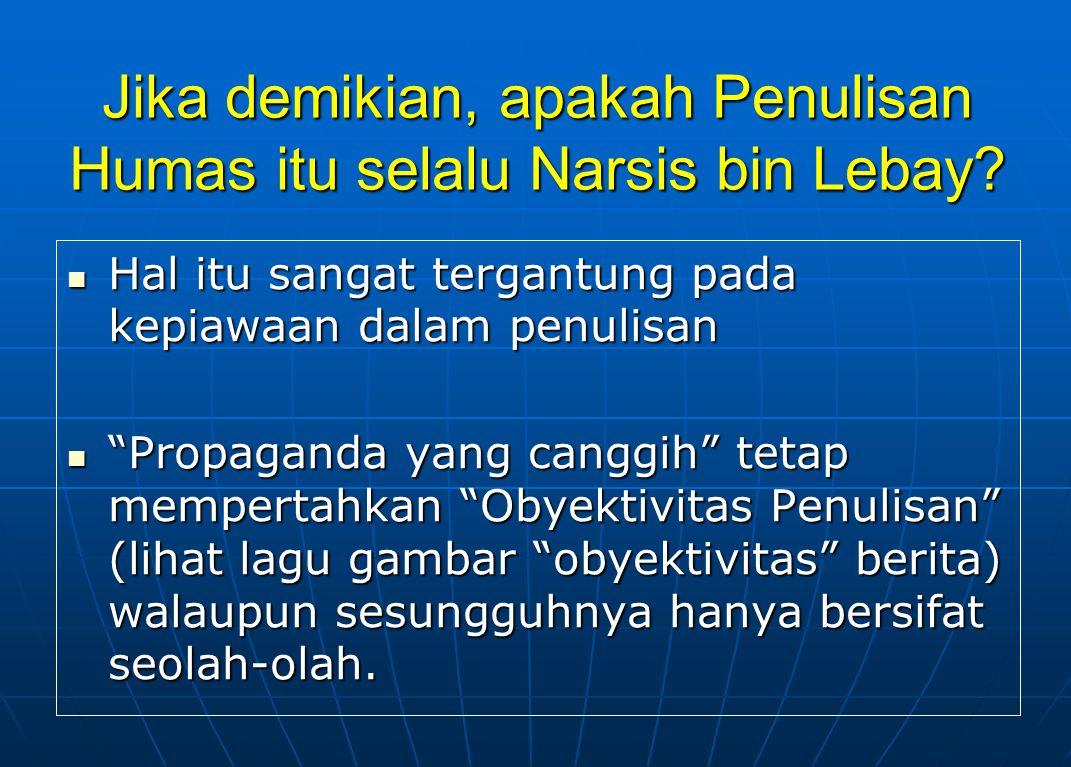 Jika demikian, apakah Penulisan Humas itu selalu Narsis bin Lebay.