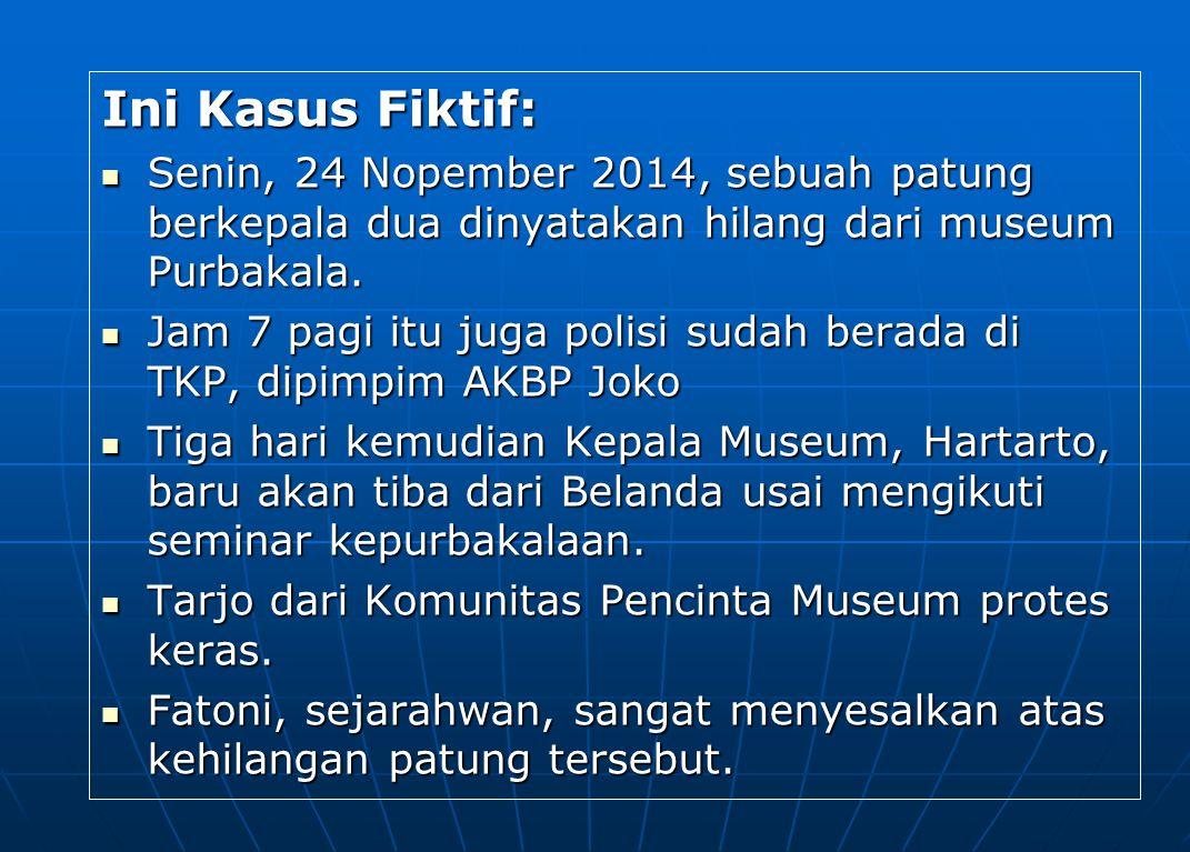 Ini Kasus Fiktif: Senin, 24 Nopember 2014, sebuah patung berkepala dua dinyatakan hilang dari museum Purbakala.