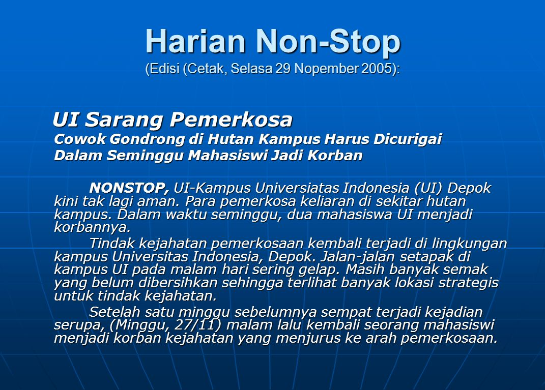 Harian Non-Stop (Edisi (Cetak, Selasa 29 Nopember 2005): UI Sarang Pemerkosa UI Sarang Pemerkosa Cowok Gondrong di Hutan Kampus Harus Dicurigai Dalam Seminggu Mahasiswi Jadi Korban NONSTOP, UI-Kampus Universiatas Indonesia (UI) Depok kini tak lagi aman.