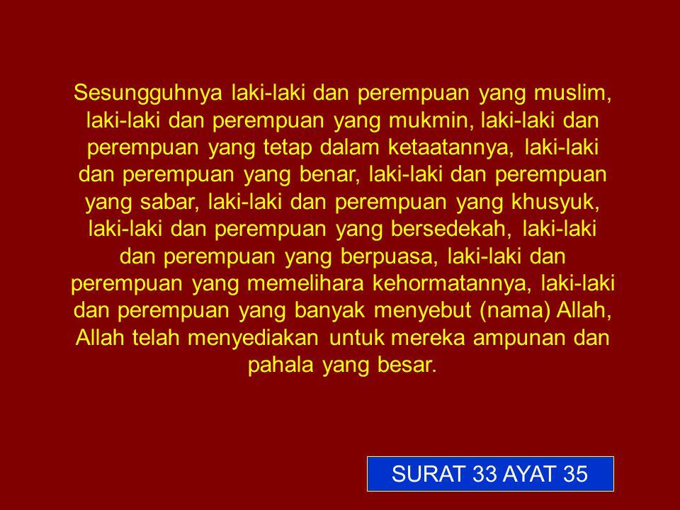 Sesungguhnya laki-laki dan perempuan yang muslim, laki-laki dan perempuan yang mukmin, laki-laki dan perempuan yang tetap dalam ketaatannya, laki-laki