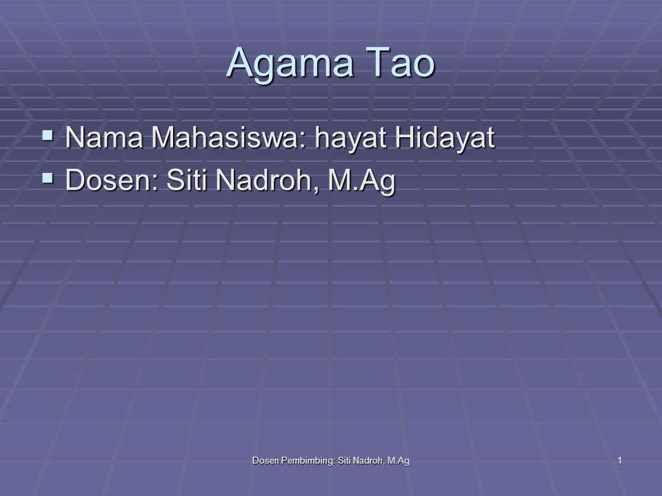 Dosen Pembimbing: Siti Nadroh, M.Ag1 Agama Tao  Nama Mahasiswa: hayat Hidayat  Dosen: Siti Nadroh, M.Ag