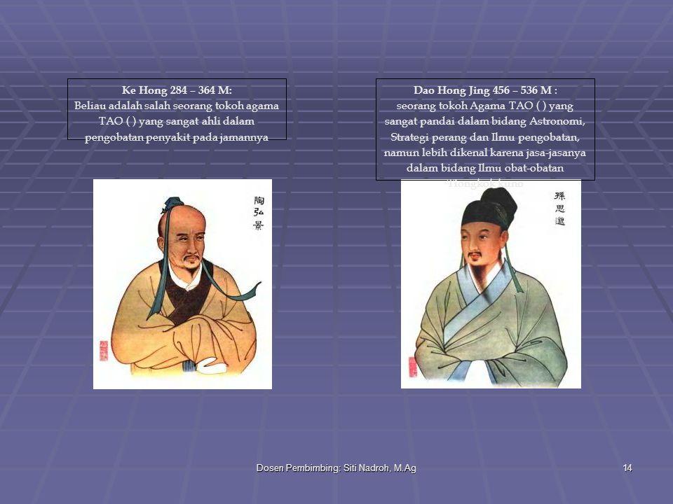 Dosen Pembimbing: Siti Nadroh, M.Ag14 Dao Hong Jing 456 – 536 M : seorang tokoh Agama TAO ( ) yang sangat pandai dalam bidang Astronomi, Strategi pera