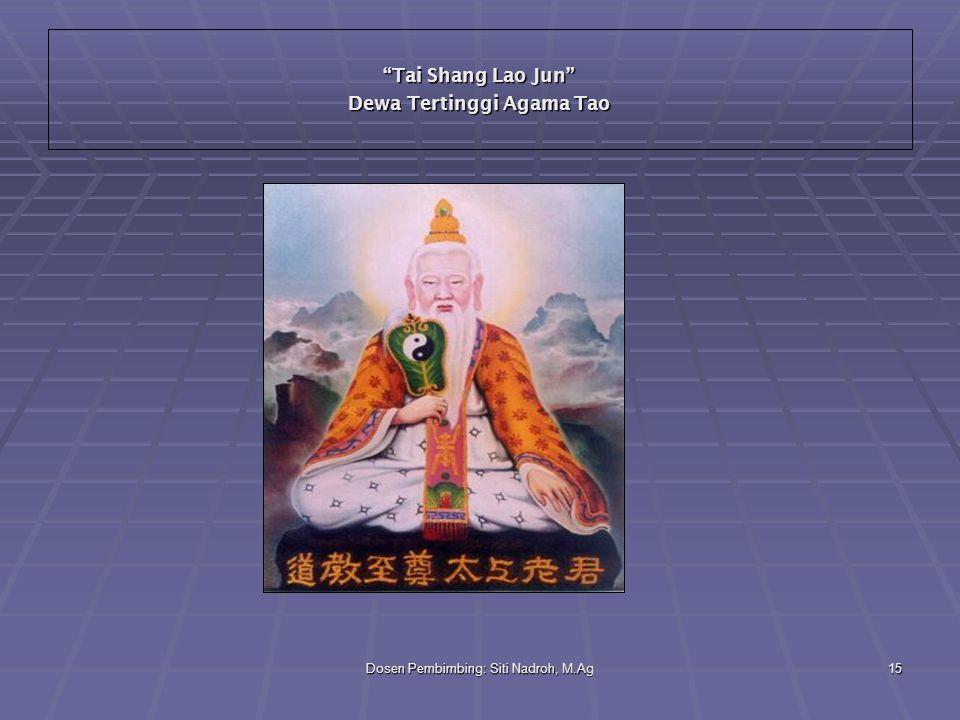 """Dosen Pembimbing: Siti Nadroh, M.Ag15 """"Tai Shang Lao Jun"""" Dewa Tertinggi Agama Tao"""