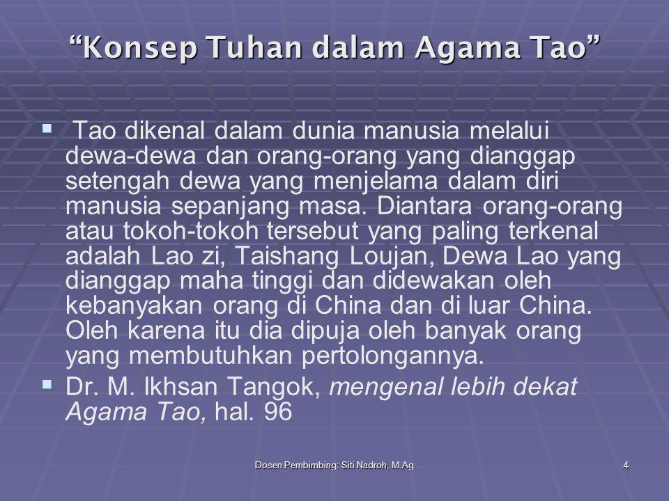 """Dosen Pembimbing: Siti Nadroh, M.Ag4 """"Konsep Tuhan dalam Agama Tao""""   Tao dikenal dalam dunia manusia melalui dewa-dewa dan orang-orang yang diangga"""