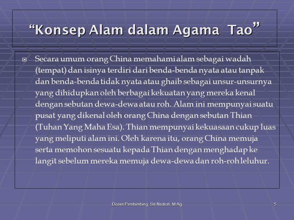 """Dosen Pembimbing: Siti Nadroh, M.Ag5 """"Konsep Alam dalam Agama Tao """"  Secara umum orang China memahami alam sebagai wadah (tempat) dan isinya terdiri"""