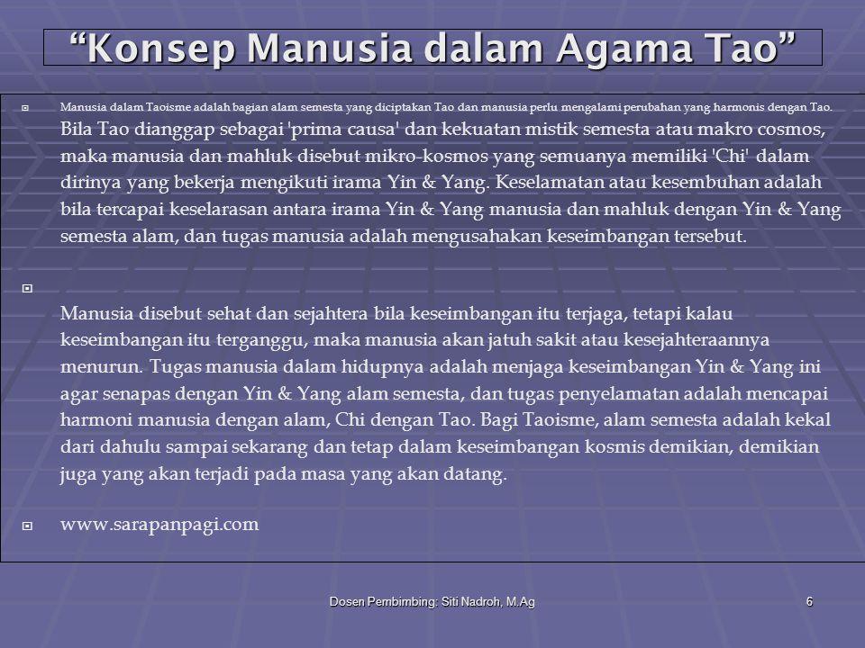 "Dosen Pembimbing: Siti Nadroh, M.Ag6 ""Konsep Manusia dalam Agama Tao""  Manusia dalam Taoisme adalah bagian alam semesta yang diciptakan Tao dan manus"