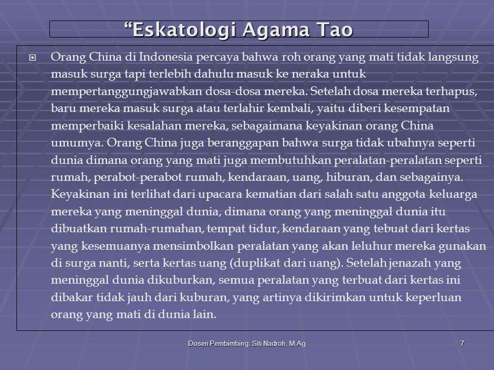 """Dosen Pembimbing: Siti Nadroh, M.Ag7 """"Eskatologi Agama Tao  Orang China di Indonesia percaya bahwa roh orang yang mati tidak langsung masuk surga tap"""