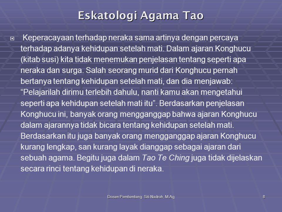 Dosen Pembimbing: Siti Nadroh, M.Ag8 Eskatologi Agama Tao   Keperacayaan terhadap neraka sama artinya dengan percaya terhadap adanya kehidupan setel