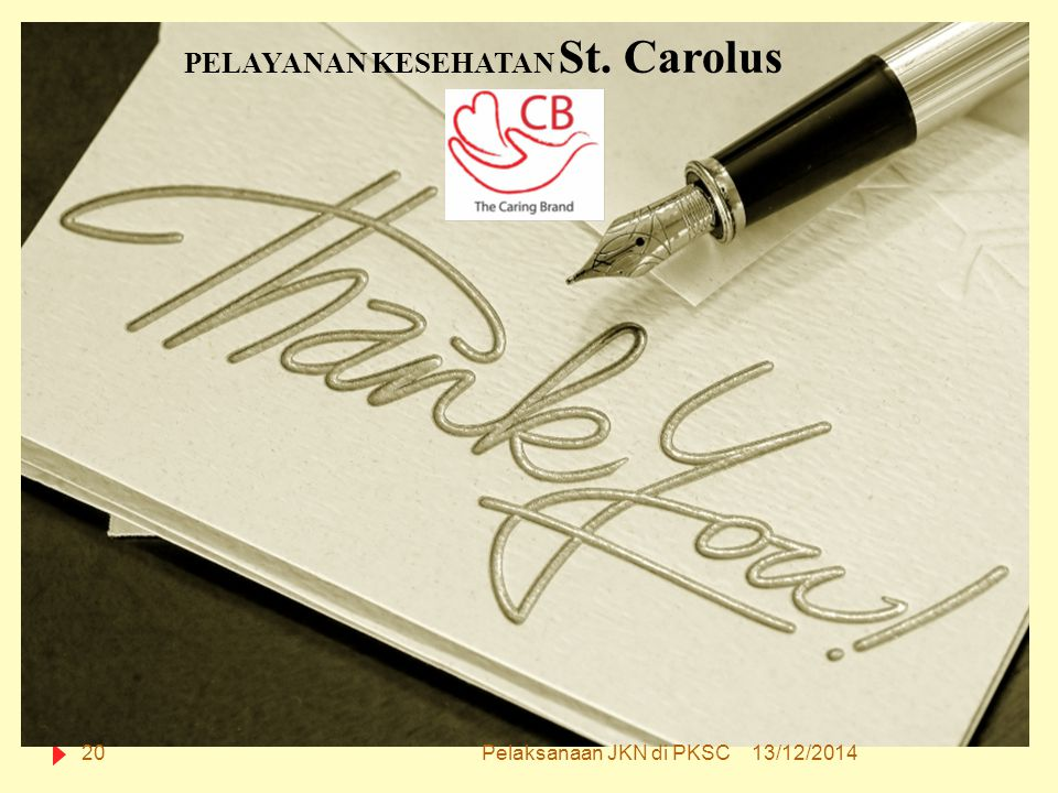PELAYANAN KESEHATAN St. Carolus 13/12/201420Pelaksanaan JKN di PKSC