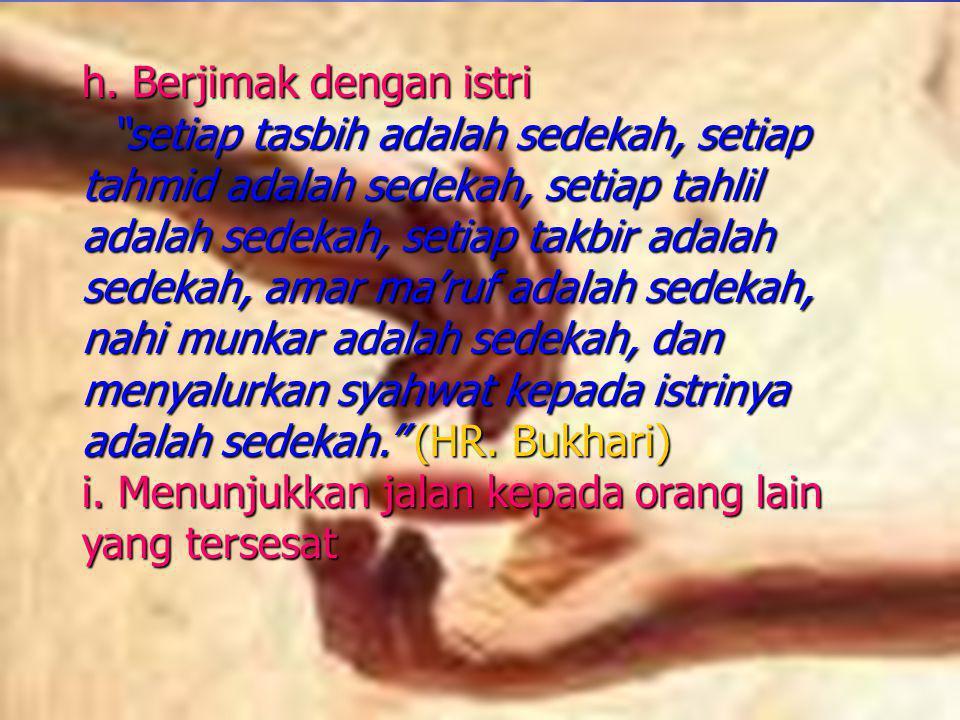 """h. Berjimak dengan istri """"setiap tasbih adalah sedekah, setiap tahmid adalah sedekah, setiap tahlil adalah sedekah, setiap takbir adalah sedekah, amar"""