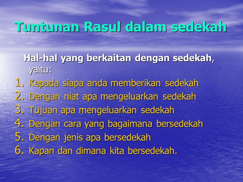 Tuntunan Rasul dalam sedekah Hal-hal yang berkaitan dengan sedekah, yaitu: Hal-hal yang berkaitan dengan sedekah, yaitu: 1. Kepada siapa anda memberik