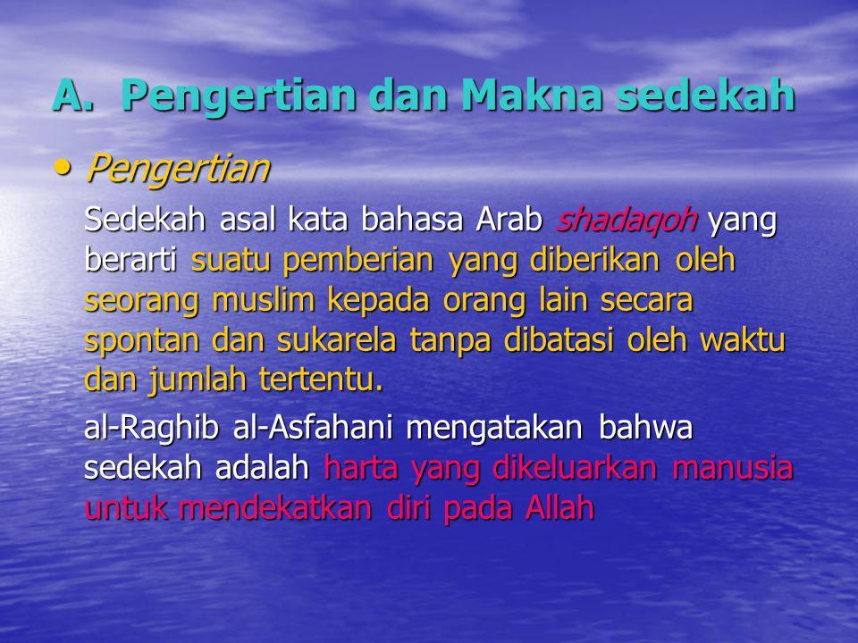 A. Pengertian dan Makna sedekah Pengertian Pengertian Sedekah asal kata bahasa Arab shadaqoh yang berarti suatu pemberian yang diberikan oleh seorang