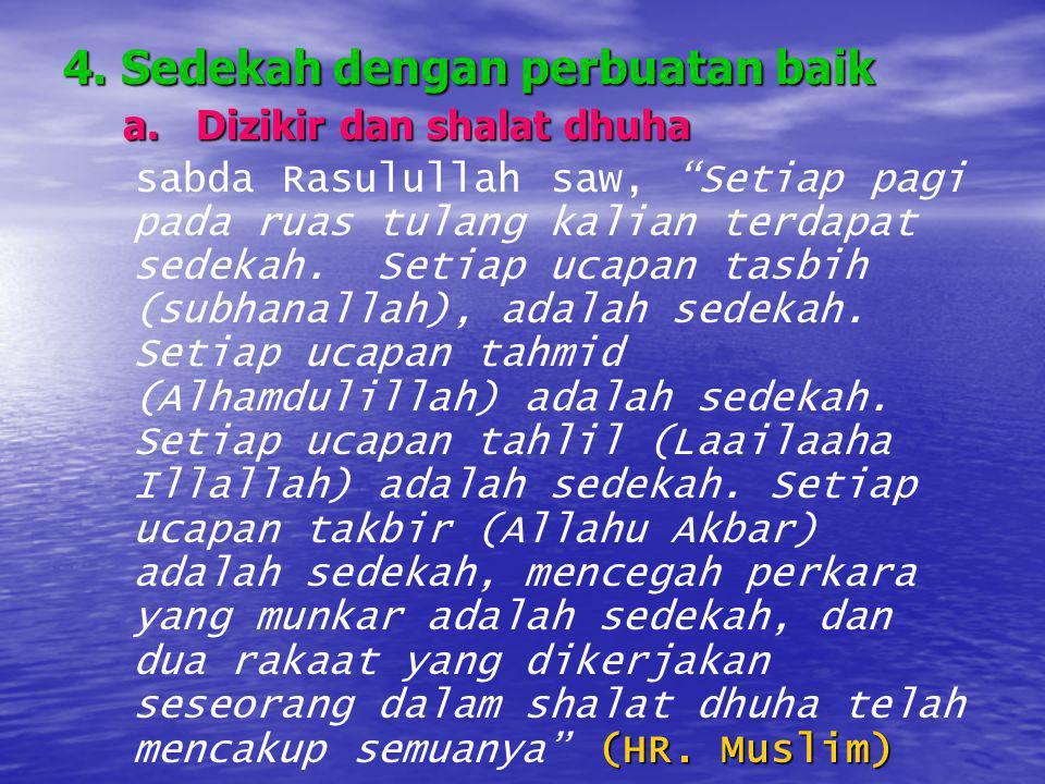 """4. Sedekah dengan perbuatan baik a. Dizikir dan shalat dhuha a. Dizikir dan shalat dhuha (HR. Muslim) sabda Rasulullah saw, """"Setiap pagi pada ruas tul"""