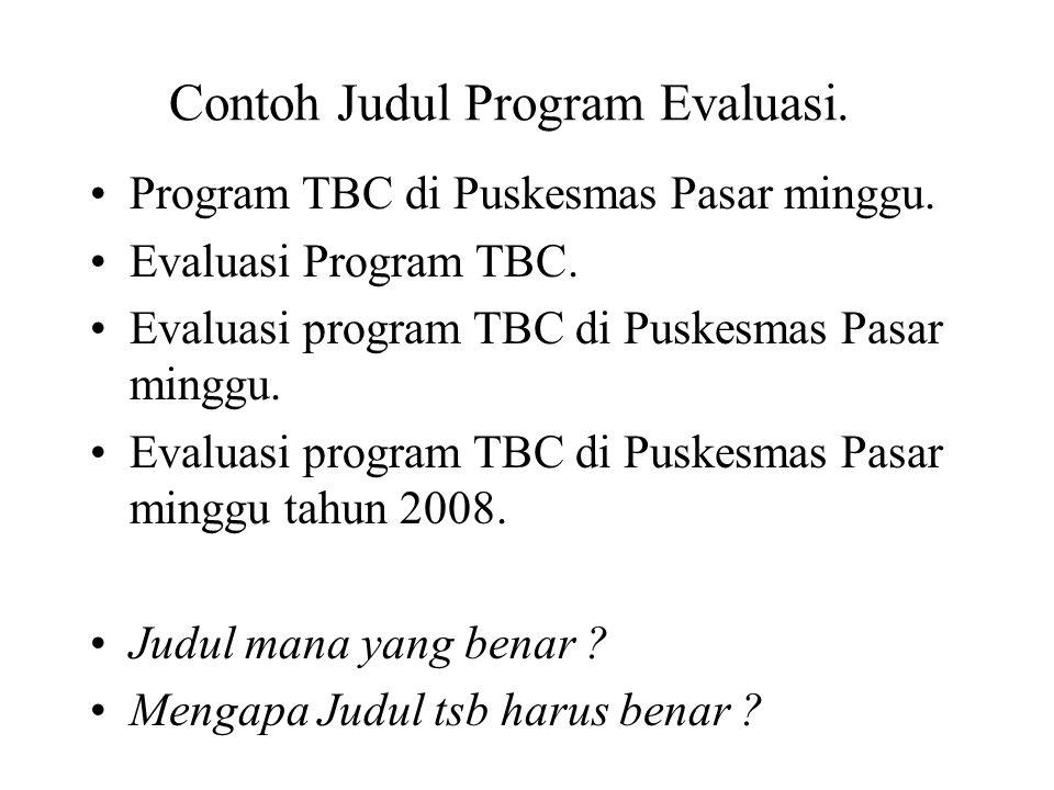 Contoh Judul Program Evaluasi. Program TBC di Puskesmas Pasar minggu. Evaluasi Program TBC. Evaluasi program TBC di Puskesmas Pasar minggu. Evaluasi p