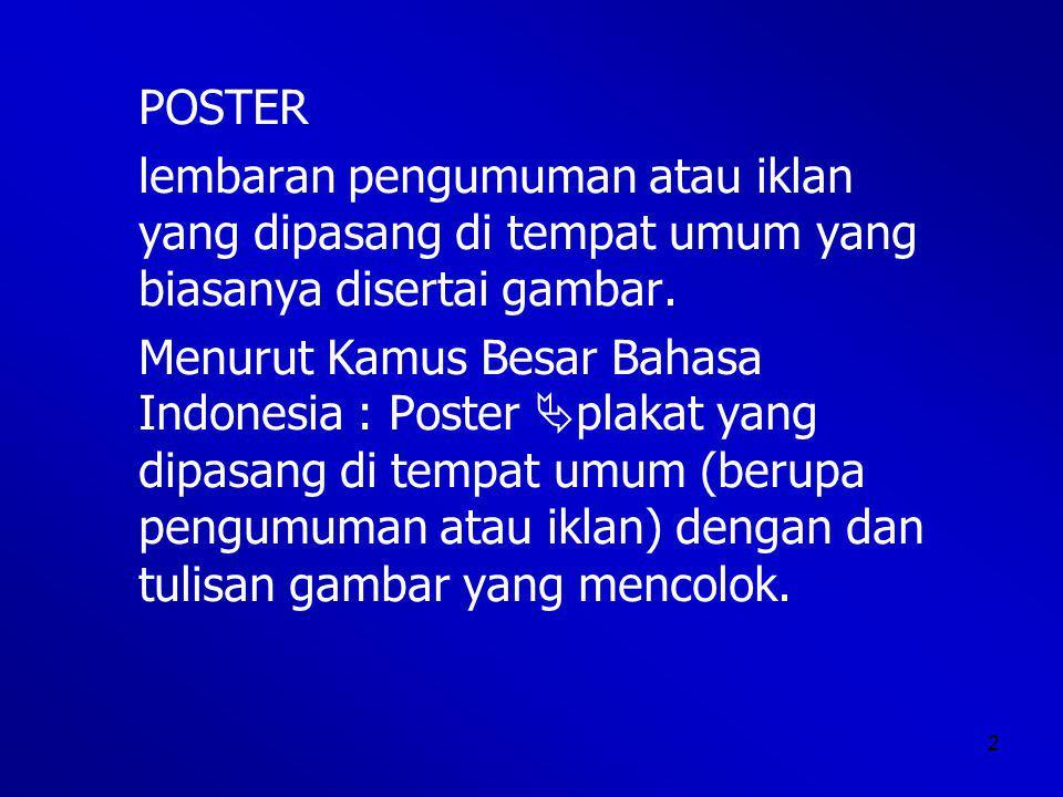 2 POSTER lembaran pengumuman atau iklan yang dipasang di tempat umum yang biasanya disertai gambar.