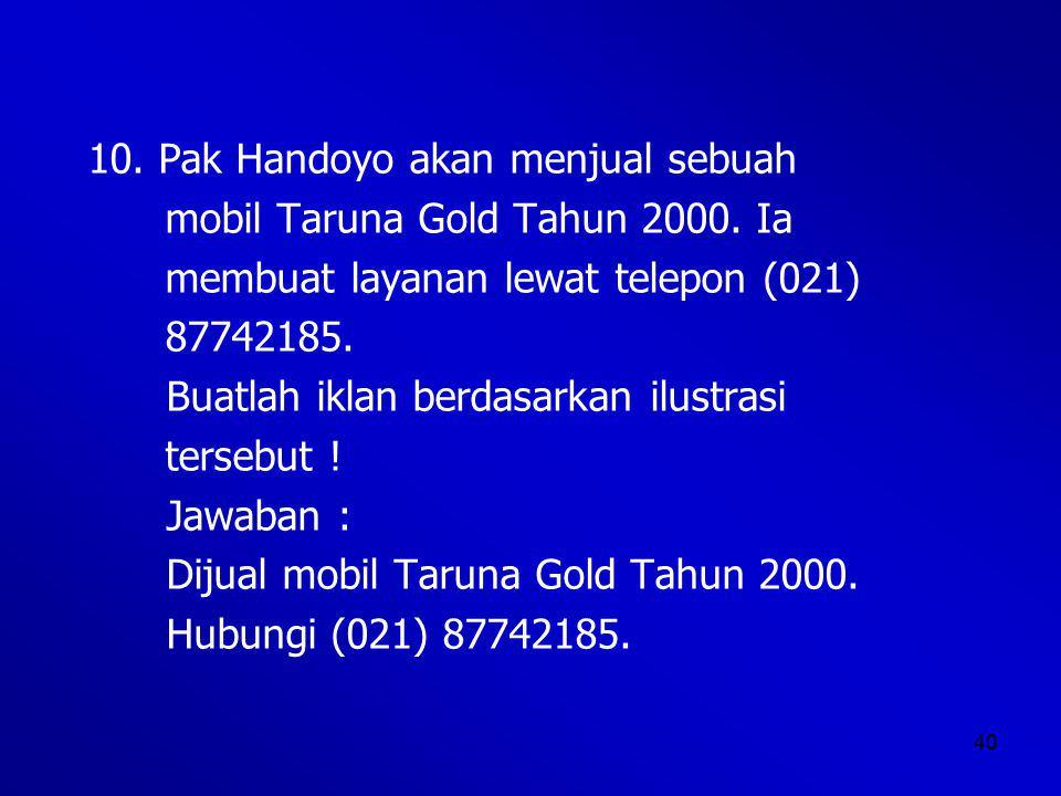 40 10.Pak Handoyo akan menjual sebuah mobil Taruna Gold Tahun 2000.