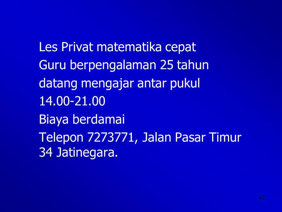 42 Les Privat matematika cepat Guru berpengalaman 25 tahun datang mengajar antar pukul 14.00-21.00 Biaya berdamai Telepon 7273771, Jalan Pasar Timur 34 Jatinegara.