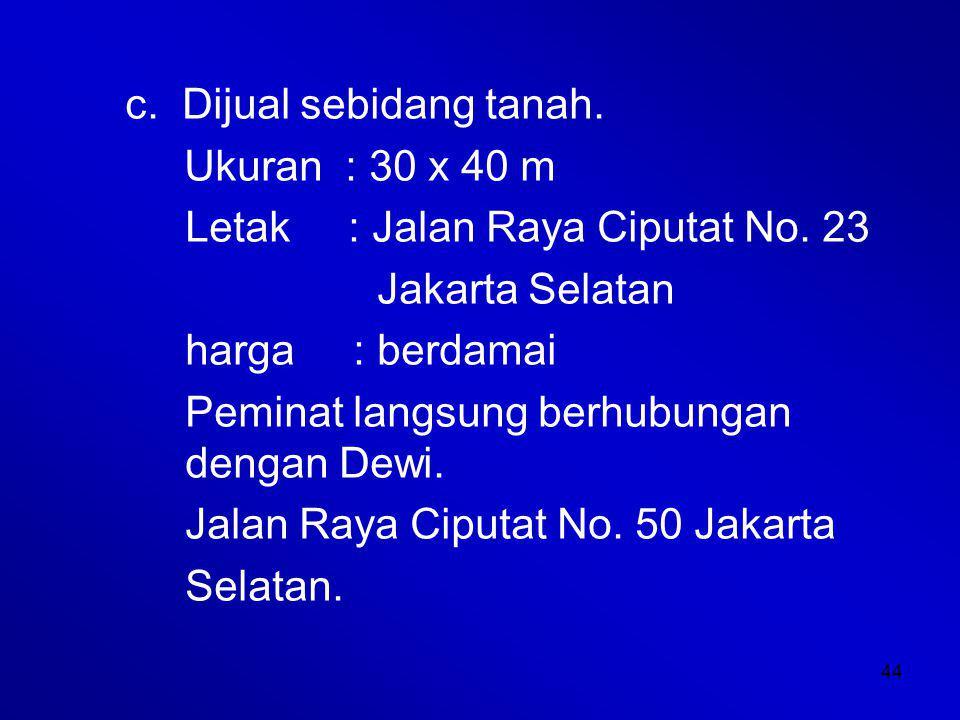 44 c.Dijual sebidang tanah. Ukuran : 30 x 40 m Letak : Jalan Raya Ciputat No.