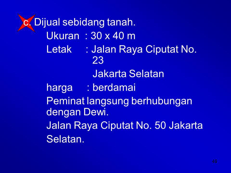 46 c.Dijual sebidang tanah. Ukuran : 30 x 40 m Letak : Jalan Raya Ciputat No.