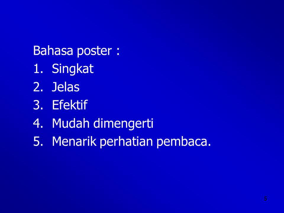 5 Bahasa poster : 1.Singkat 2.Jelas 3.Efektif 4.Mudah dimengerti 5.Menarik perhatian pembaca.
