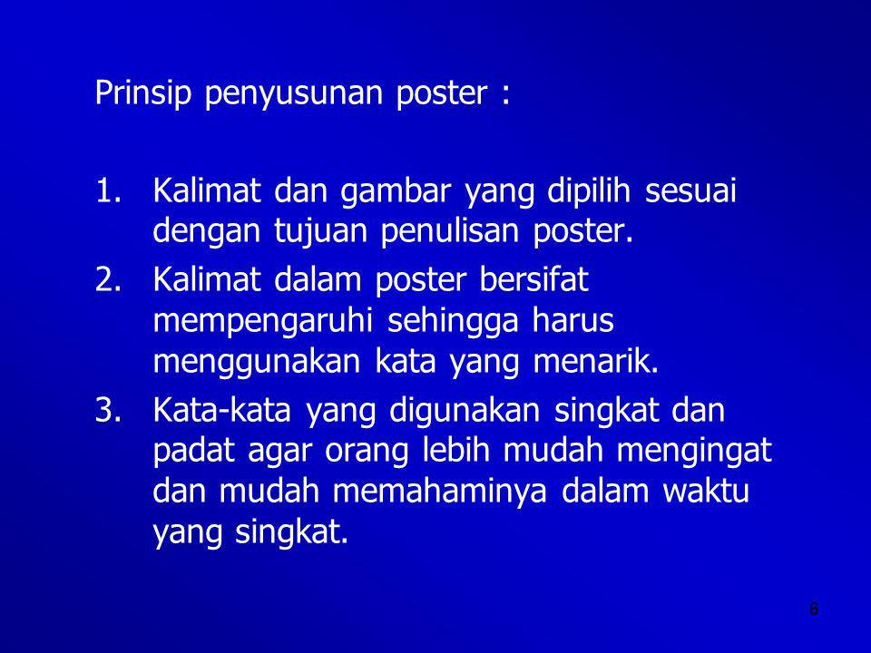 6 Prinsip penyusunan poster : 1.Kalimat dan gambar yang dipilih sesuai dengan tujuan penulisan poster.