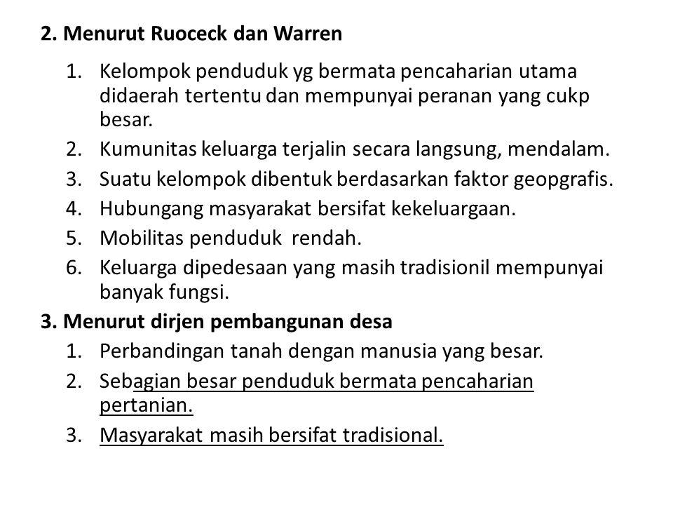 2. Menurut Ruoceck dan Warren 1.Kelompok penduduk yg bermata pencaharian utama didaerah tertentu dan mempunyai peranan yang cukp besar. 2.Kumunitas ke