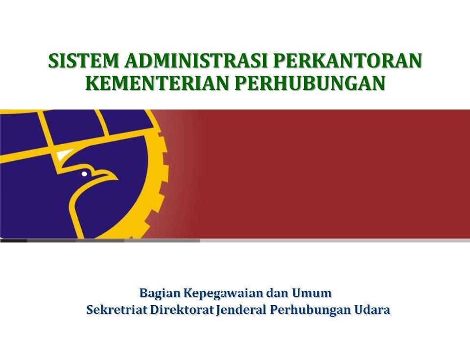 Bagian Kepegawaian dan Umum Sekretriat Direktorat Jenderal Perhubungan Udara Sekretriat Direktorat Jenderal Perhubungan Udara SISTEM ADMINISTRASI PERK