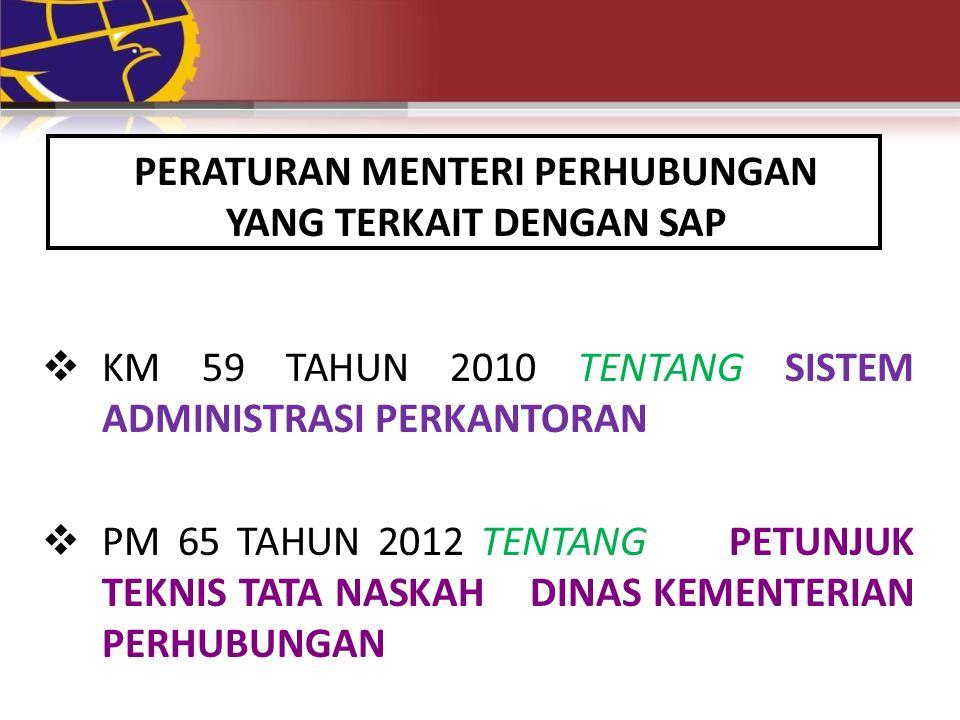 PERATURAN MENTERI PERHUBUNGAN YANG TERKAIT DENGAN SAP  KM 59 TAHUN 2010 TENTANG SISTEM ADMINISTRASI PERKANTORAN  PM 65 TAHUN 2012 TENTANG PETUNJUK T