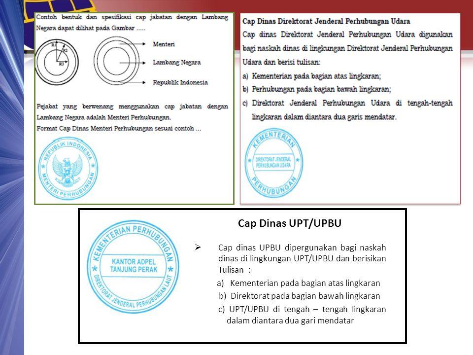 Cap Dinas UPT/UPBU  Cap dinas UPBU dipergunakan bagi naskah dinas di lingkungan UPT/UPBU dan berisikan Tulisan : a) Kementerian pada bagian atas ling