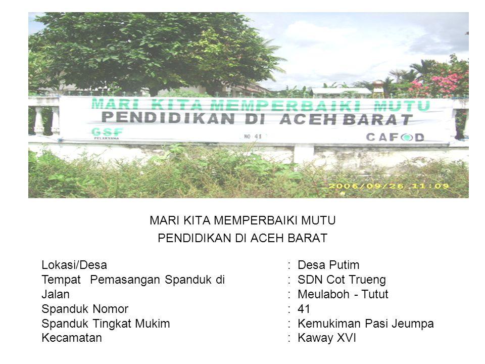 Photo MARI KITA MEMPERBAIKI MUTU PENDIDIKAN DI ACEH BARAT Lokasi/Desa : Desa Putim TempatPemasangan Spanduk di : SDN Cot Trueng Jalan : Meulaboh - Tut