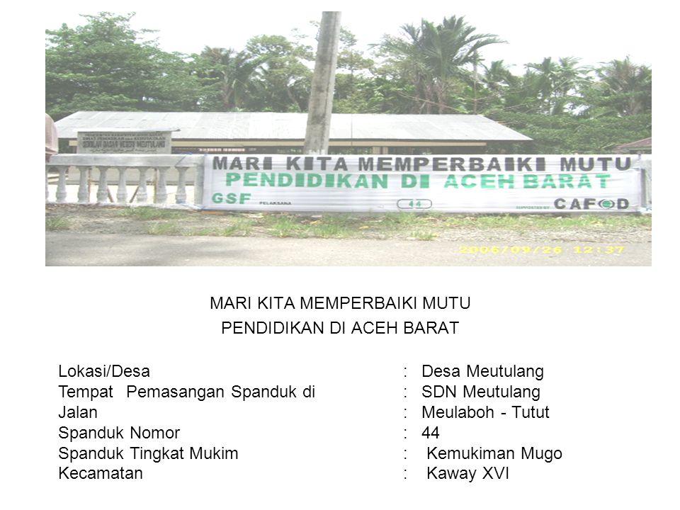 Photo MARI KITA MEMPERBAIKI MUTU PENDIDIKAN DI ACEH BARAT Lokasi/Desa : Desa Meutulang TempatPemasangan Spanduk di : SDN Meutulang Jalan : Meulaboh -