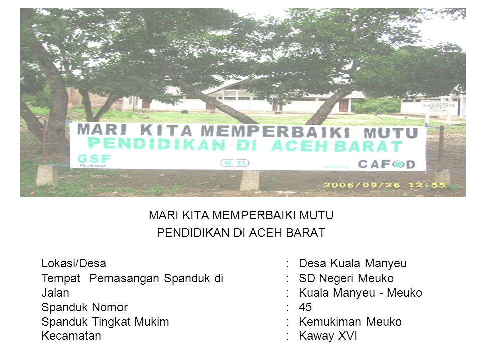 Photo MARI KITA MEMPERBAIKI MUTU PENDIDIKAN DI ACEH BARAT Lokasi/Desa : Desa Kuala Manyeu TempatPemasangan Spanduk di : SD Negeri Meuko Jalan : Kuala