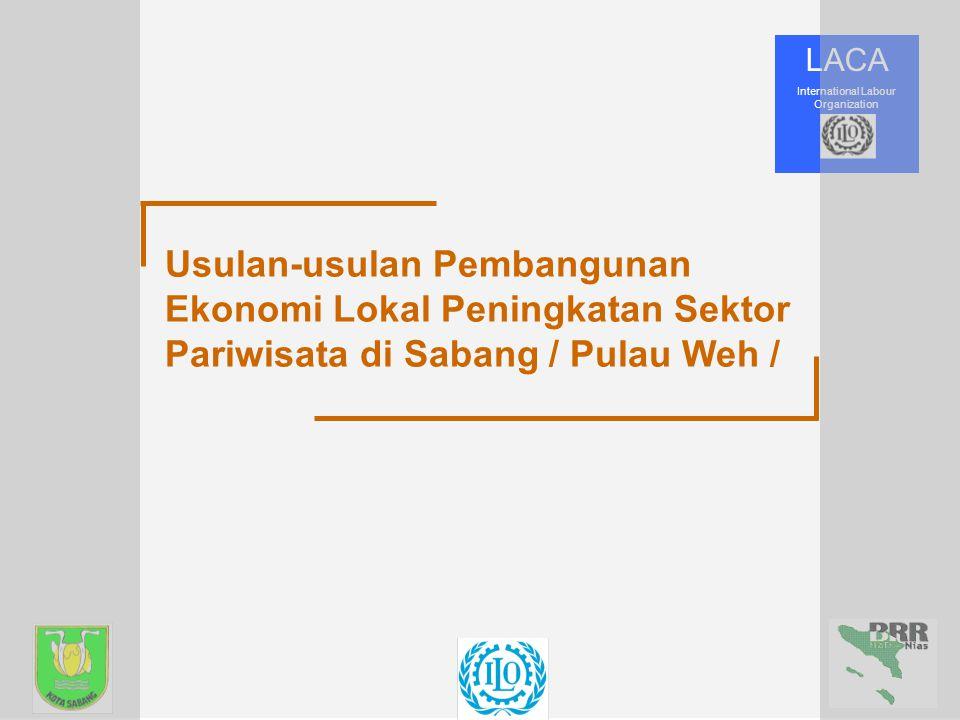 LACA International Labour Organization Usulan-usulan Pembangunan Ekonomi Lokal Peningkatan Sektor Pariwisata di Sabang / Pulau Weh /