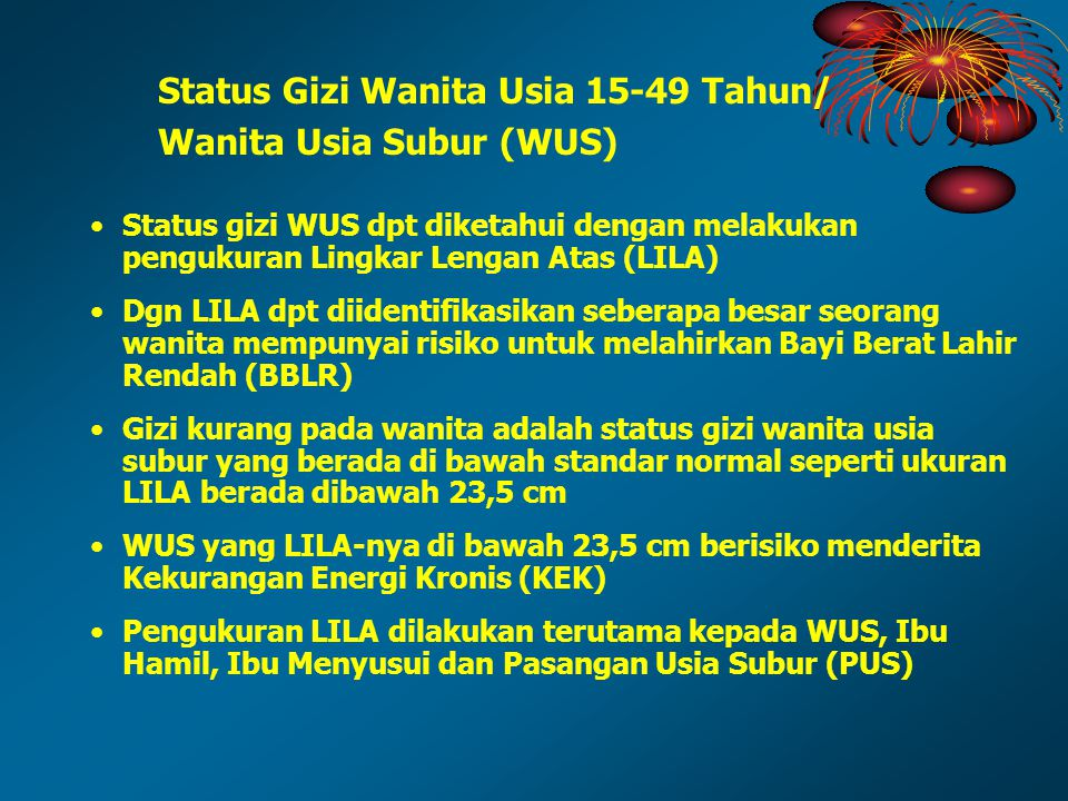 Status Gizi Wanita Usia 15-49 Tahun/ Wanita Usia Subur (WUS) Status gizi WUS dpt diketahui dengan melakukan pengukuran Lingkar Lengan Atas (LILA) Dgn
