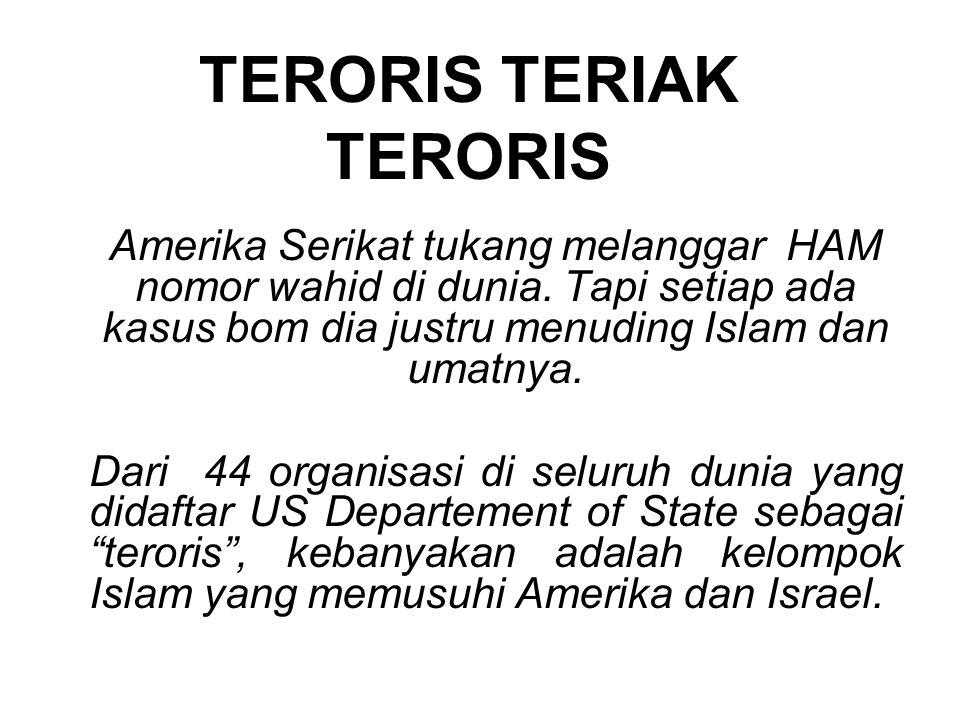 Amerika Serikat tukang melanggar HAM nomor wahid di dunia. Tapi setiap ada kasus bom dia justru menuding Islam dan umatnya. Dari 44 organisasi di selu