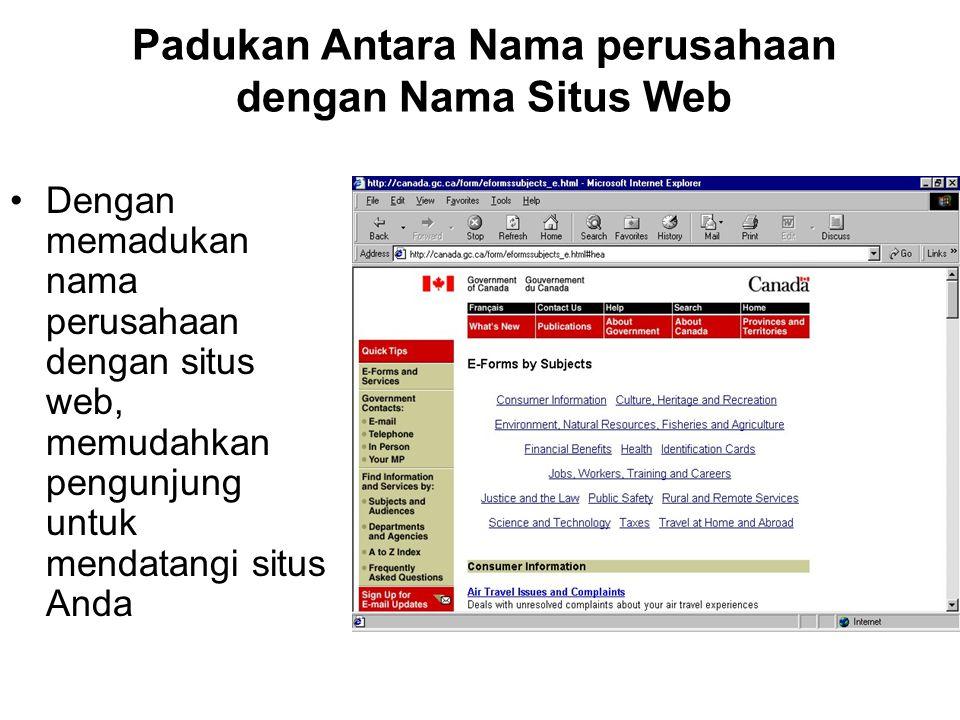 Padukan Antara Nama perusahaan dengan Nama Situs Web Dengan memadukan nama perusahaan dengan situs web, memudahkan pengunjung untuk mendatangi situs Anda