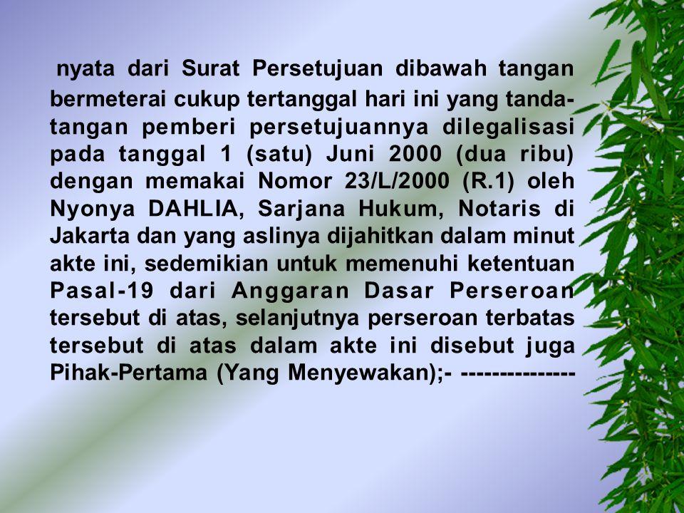 -- Tuan AHMAD LIE menurut keterangannya dahulu bernama LIE HOK GUAN, Warga Negara Indonesia, lahir di Pamekasan, tanggal 2 (dua) Juni 1940 (seribu sembilan ratus empat puluh), Wiraswasta, pemegang Kartu Tanda Penduduk Republik Indonesia Nomor 0002.020640.2485.0036, bertempat tinggal di Kudus, Jalan Kawedanan Nomor 19, untuk sementara berada di Medan, menurut keterangannya dalam hal ini bertindak dalam kedudukan dan jabatannya selaku Direktur Utama yang mewakili Direksi dari dan oleh karena itu untuk dan atas nama perseroan terbatas PT.