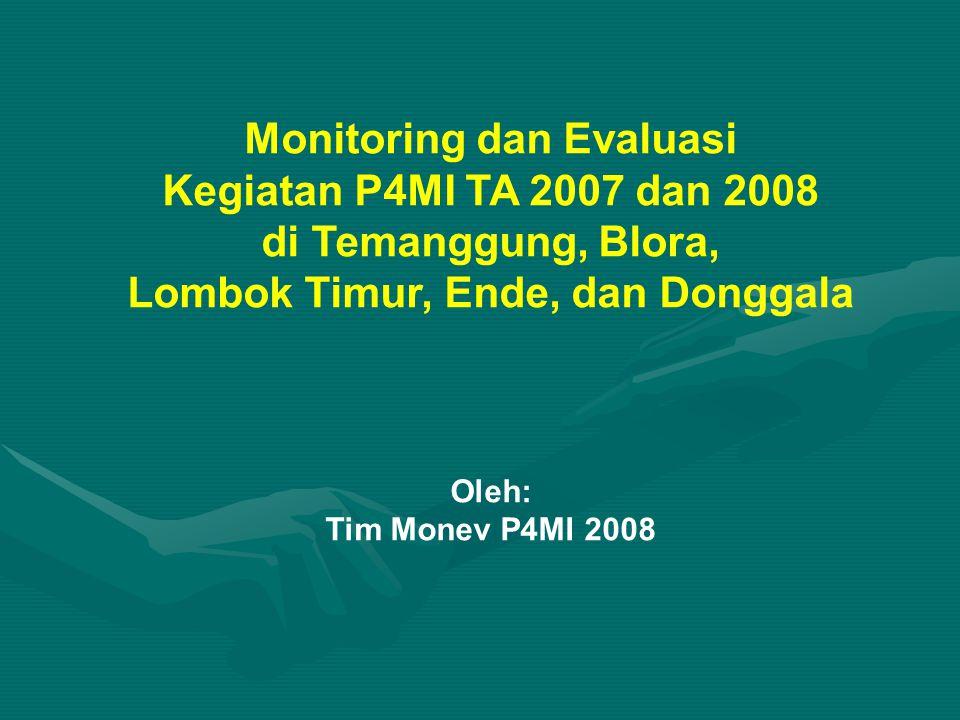 Monitoring dan Evaluasi Kegiatan P4MI TA 2007 dan 2008 di Temanggung, Blora, Lombok Timur, Ende, dan Donggala Oleh: Tim Monev P4MI 2008