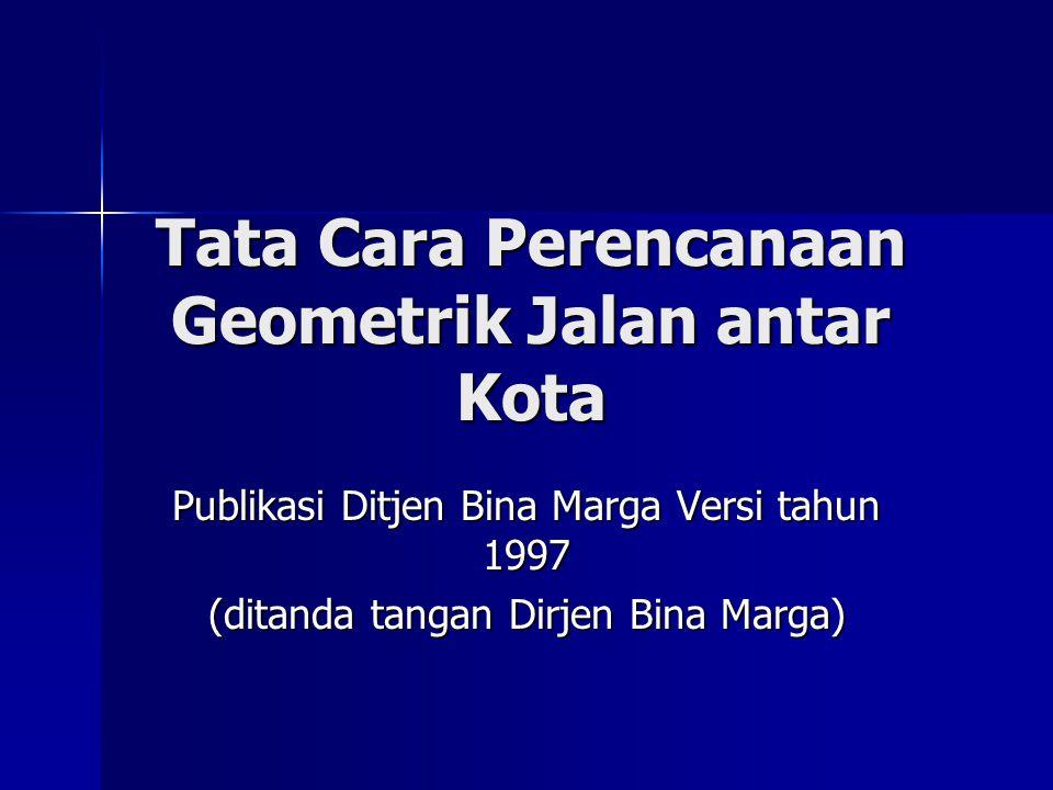 Tata Cara Perencanaan Geometrik Jalan antar Kota Publikasi Ditjen Bina Marga Versi tahun 1997 (ditanda tangan Dirjen Bina Marga)