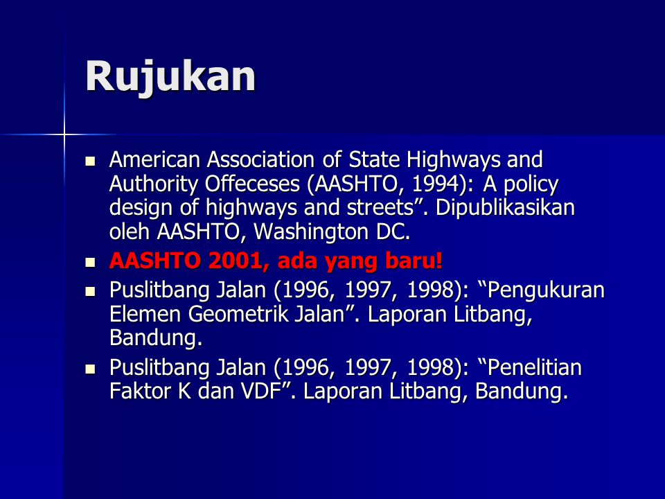 "Rujukan American Association of State Highways and Authority Offeceses (AASHTO, 1994): A policy design of highways and streets"". Dipublikasikan oleh A"