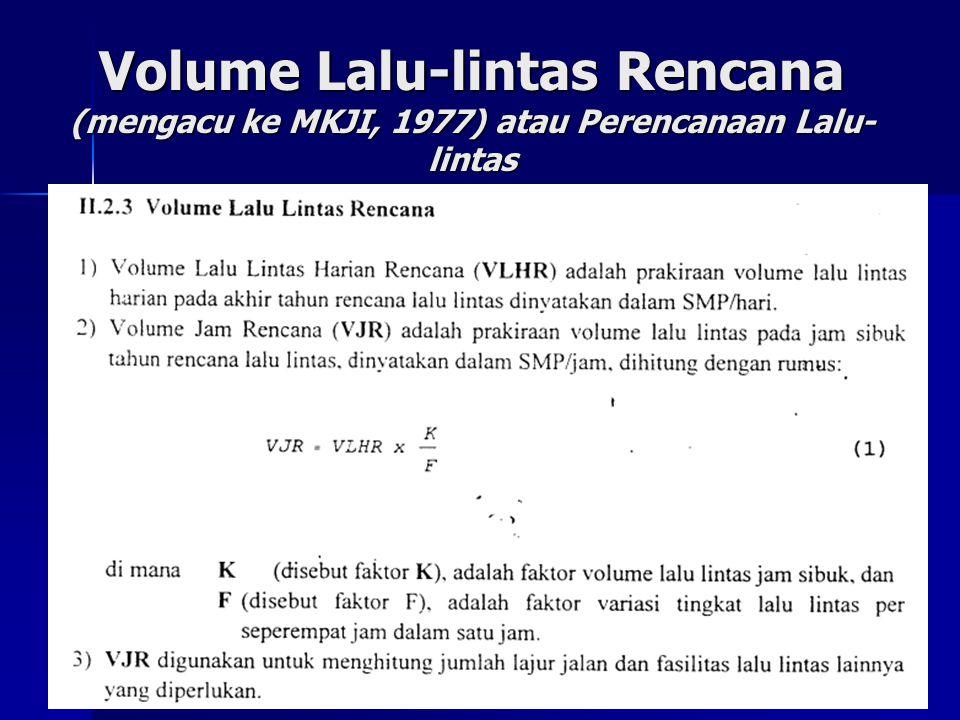 Volume Lalu-lintas Rencana (mengacu ke MKJI, 1977) atau Perencanaan Lalu- lintas