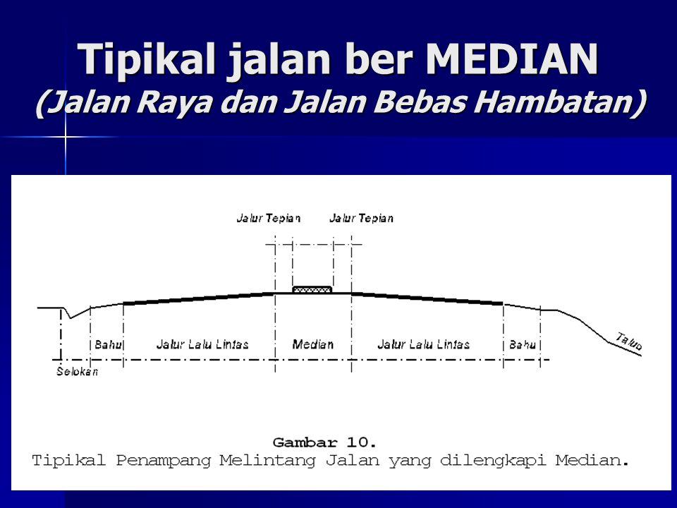 Tipikal jalan ber MEDIAN (Jalan Raya dan Jalan Bebas Hambatan)