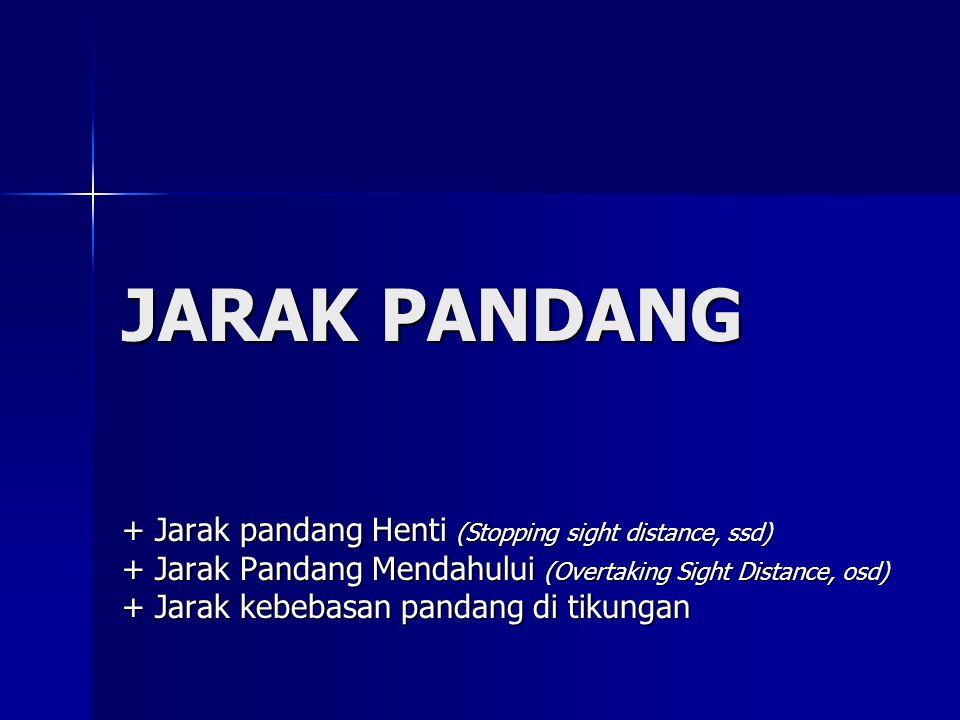 JARAK PANDANG + Jarak pandang Henti (Stopping sight distance, ssd) + Jarak Pandang Mendahului (Overtaking Sight Distance, osd) + Jarak kebebasan panda