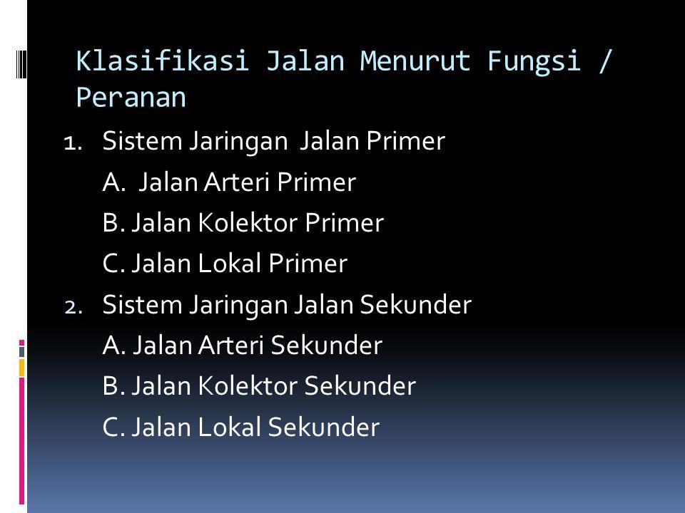 Klasifikasi Jalan Menurut Fungsi / Peranan 1.Sistem Jaringan Jalan Primer A.