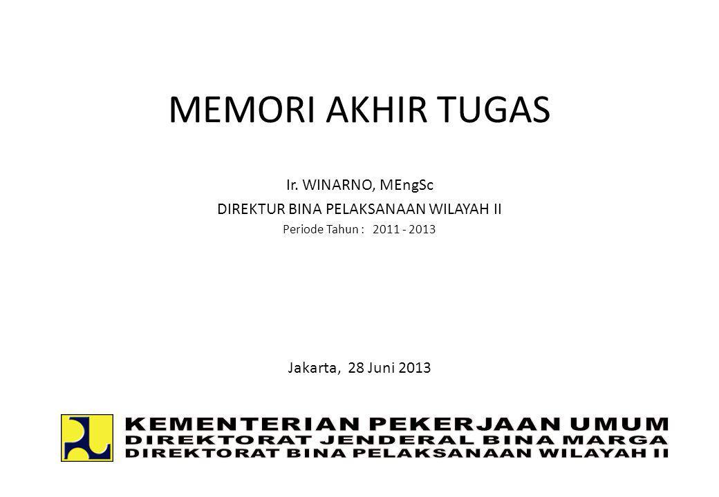 MEMORI AKHIR TUGAS Ir. WINARNO, MEngSc DIREKTUR BINA PELAKSANAAN WILAYAH II Periode Tahun : 2011 - 2013 Jakarta, 28 Juni 2013