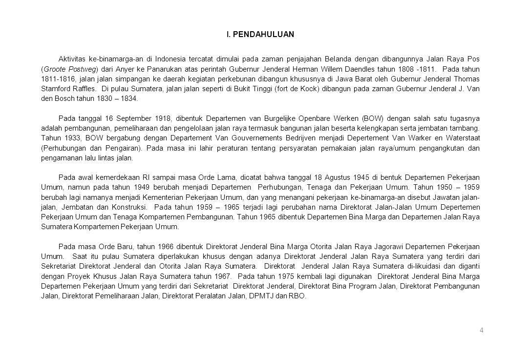 I. PENDAHULUAN Aktivitas ke-binamarga-an di Indonesia tercatat dimulai pada zaman penjajahan Belanda dengan dibangunnya Jalan Raya Pos (Groote Postweg
