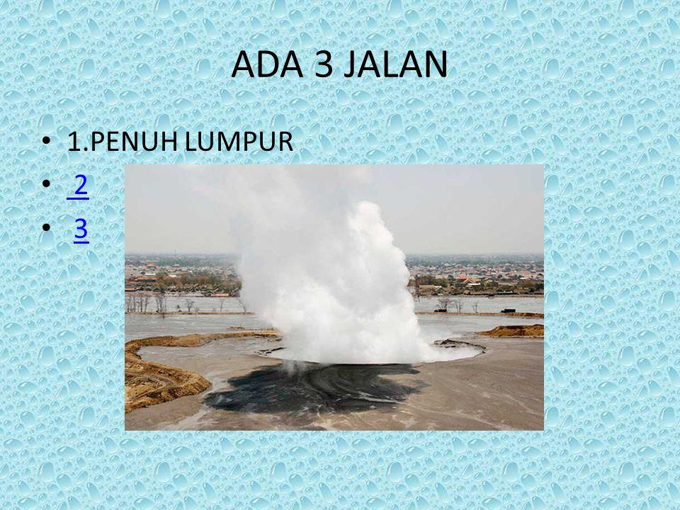 ADA 3 JALAN 1.PENUH LUMPUR 2 3
