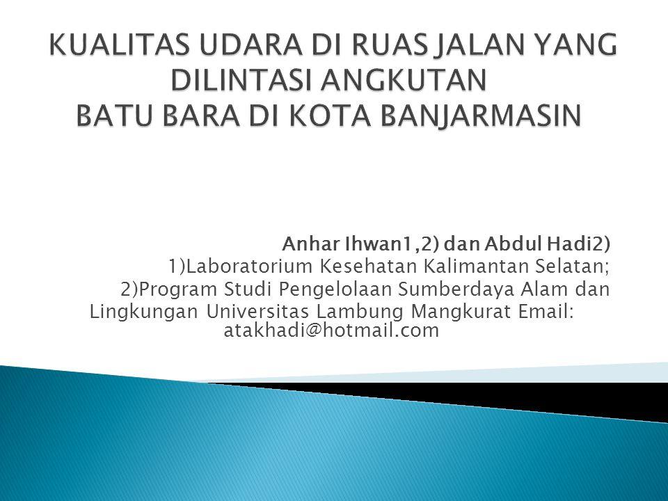 Anhar Ihwan1,2) dan Abdul Hadi2) 1)Laboratorium Kesehatan Kalimantan Selatan; 2)Program Studi Pengelolaan Sumberdaya Alam dan Lingkungan Universitas Lambung Mangkurat Email: atakhadi@hotmail.com