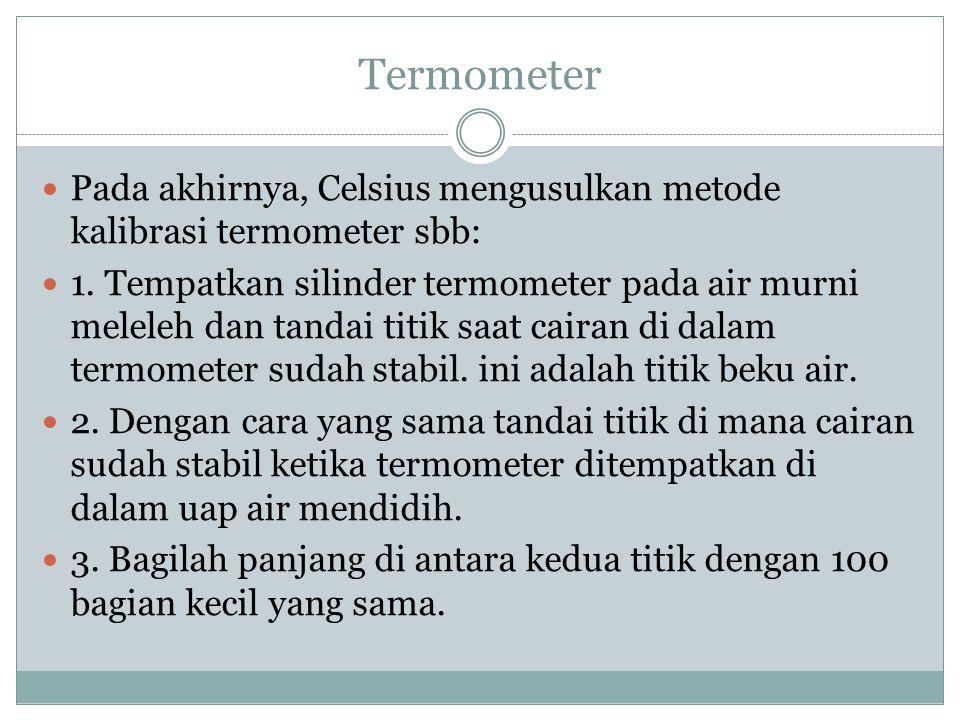 Termometer Pada akhirnya, Celsius mengusulkan metode kalibrasi termometer sbb: 1. Tempatkan silinder termometer pada air murni meleleh dan tandai titi