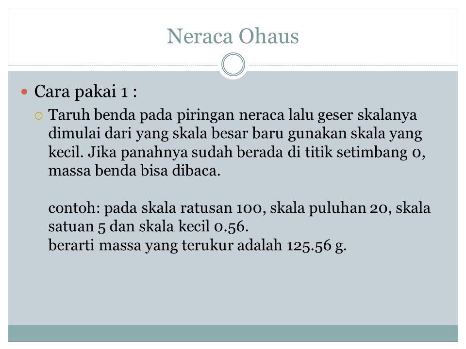 Neraca Ohaus Cara pakai 2 : Cara menggunakannya hampir sama seperti No.1, hanya berbeda cara membaca skala 0/100.